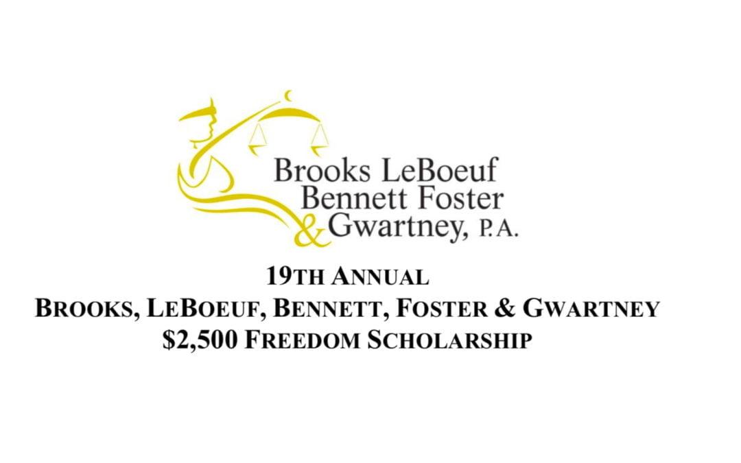 19th ANNUAL $2,500 FREEDOM SCHOLARSHIP | BROOKS, LEBOEUF, BENNETT, FOSTER & GWARTNEY, P.A.